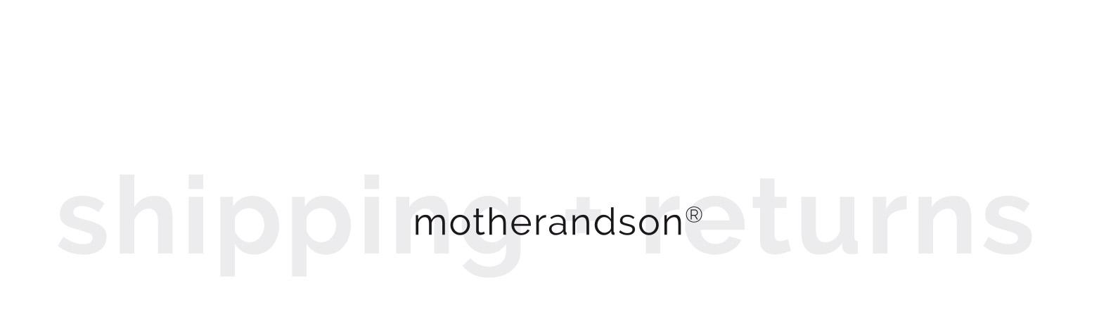 Shipping Returns Motherandson